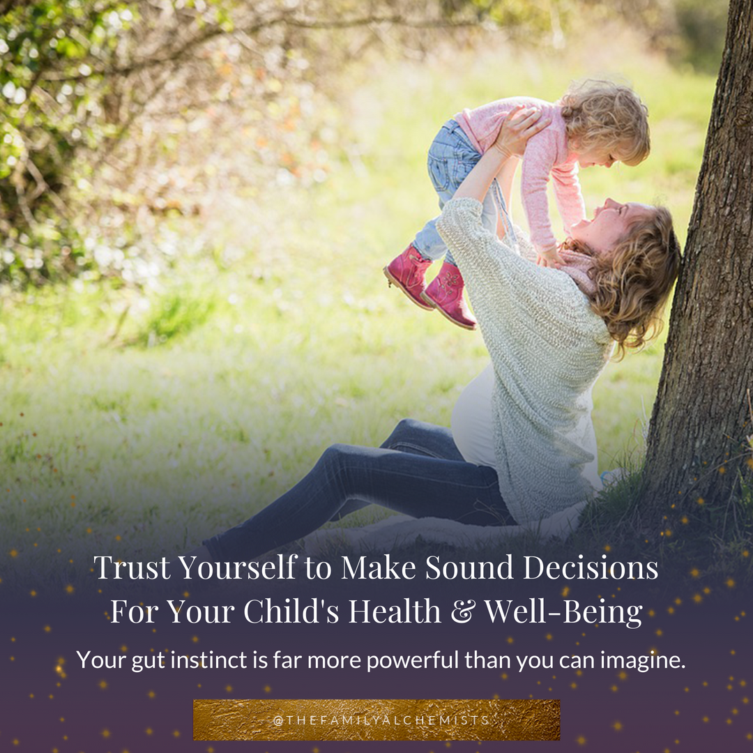 Trust Yourself to Make Sound Decisions For Your Child's Health & Well-Being