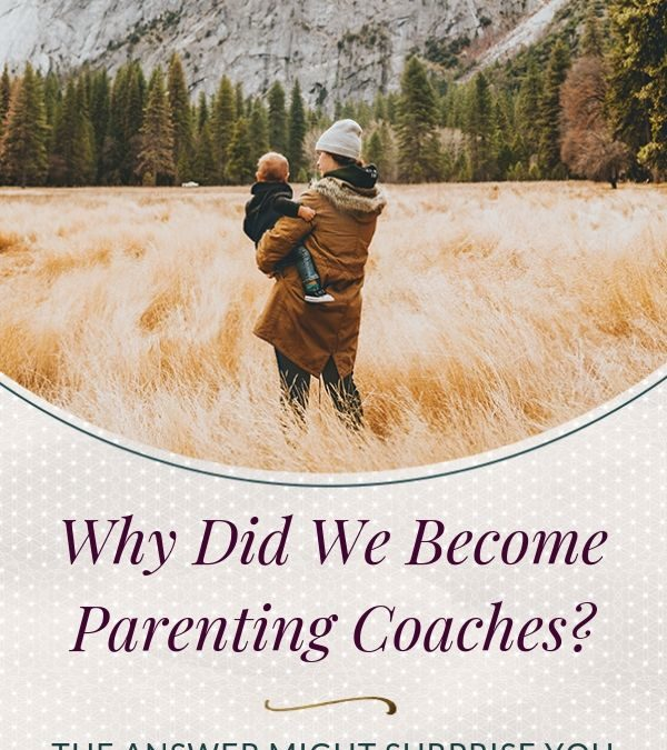Why Did We Become Parenting Coaches?